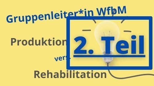 2. Teil Blogbeitrag Produktion vers Rehabiliatation